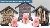 Investing for Retirement Income: Straw, Sticks or Bricks? Part III: Total-Return Investing for Solid Construction
