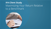 IFA Client Study - Maximizing Your Return Relative to a Benchmark