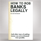 how-to-rob-banks-legally