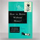 how-to-retire-without-money